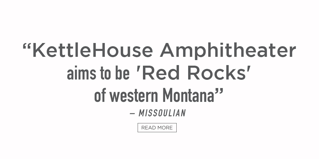 KettleHouse Amphitheater aims to be Red Rocks of western Montana. Read more from the news story posted by the Missoulian